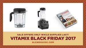 vita black friday vitamix black friday sale and promo code 2017 blend guide