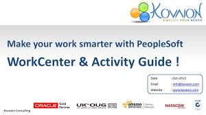 make your work smarter with peoplesoft workcenter and activity