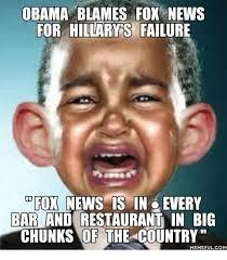 Failure Meme - obama blames fox news for hillary s failure fox news is in every