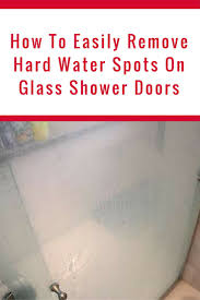 how to clean glass shower doors with hard water stains hard