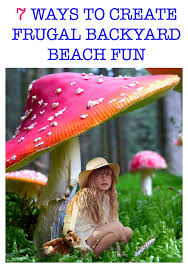Backyard Activities For Kids 7 Ways To Create Frugal Backyard Beach Fun My Teen Guide
