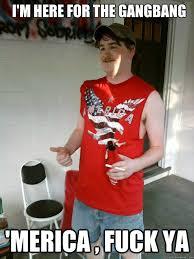 Fuck Ya Meme - i m here for the gangbang merica fuck ya redneck randal quickmeme