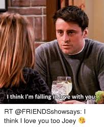I Think I Love You Meme - i think i m falling in love with you rt i think i love you too joey