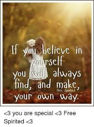 Make Your Own Memes Free - if you believe in ou always find and make free spirited your own