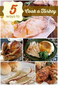 5 ways to cook a turkey infarrantly creative