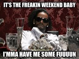 R Kelly Memes - it s the freakin weekend baby i mma have me some fuuuun r kelly