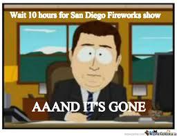 San Diego Meme - san diego fireworks show lasts 20secs by meme center meme center