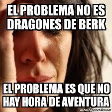 Berk Meme - meme problems el problema no es dragones de berk el problema es