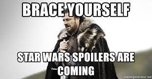 Winter Is Coming Meme Generator - brace yourself star wars spoilers are coming game of thrones