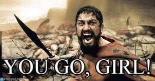 You Go Girl Meme - you go girl sparta leonidas meme on memegen