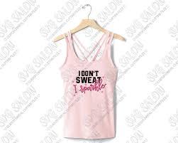 i don t sweat i sparkle i don t sweat i sparkle custom diy iron on vinyl workout shirt
