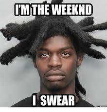 The Weeknd Memes - the weeknd i swear memescom the weeknd meme on me me