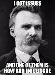 Nietzsche Meme - image tagged in friedrich nietzsche imgflip