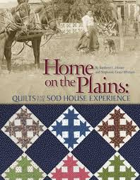 home on the plains quilts and the sod house experience kathy