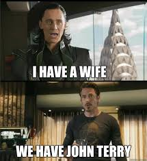 Terry Meme - i have a wife we have john terry the avengers quickmeme