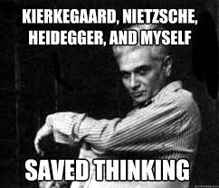 Nietzsche Meme - kierkegaard nietzsche heidegger and myself saved thinking