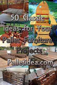50 classic ideas for your pallet furniture projects pallet idea