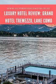 falling in love with grand hotel tremezzo lake como italy