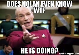 Nolan Meme - does nolan even know wtf he is doing meme picard wtf 33198 page