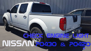 nissan frontier xe 2008 nissan frontier p0430 or p0420 how to fix a check engine light