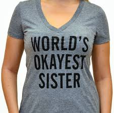 world u0027s okayest sister brother t shirt funny gift for