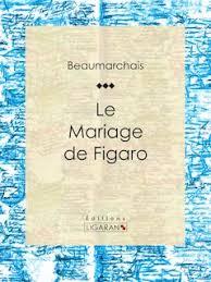 le mariage de figaro beaumarchais le mariage de figaro analyse et résumé