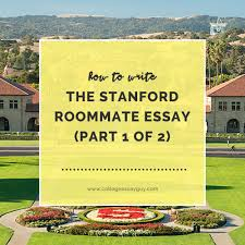 sample uc college essays how to write the stanford roommate essay part 1 of 2 college how to write the stanford roommate essay part 1 of 2 copy jpg