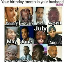 March Birthday Memes - your birthday month is your husband january february march april