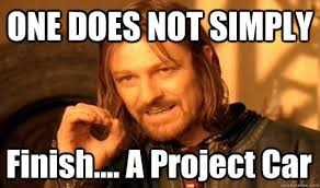 Project Car Memes - one does not simply finish a project car one does not simply