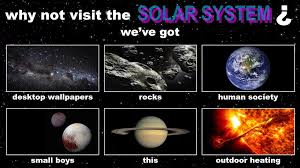 Astronomy Memes - solar system why not visit edits know your meme