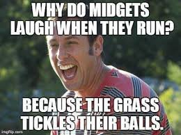Meme Midget - why do midgets laugh when they run funny