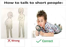 Short Person Meme - 16 tips for talking to short people that you didn t know you needed