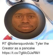 Tyler Meme - rt tyler the creator as a pancake httpstco7gmcdjarm1 meme on me me