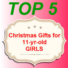 christmas gifts for 11 yr old girls