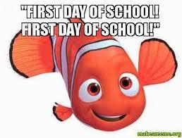 Nemo Meme - first day of school first day of school nemo meme