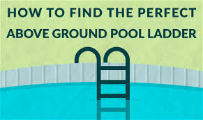to find the perfect above ground pool ladder