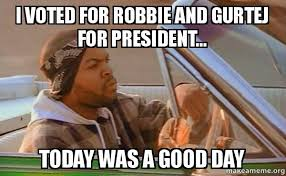 I Voted Meme - i voted for robbie and gurtej for president today was a good day
