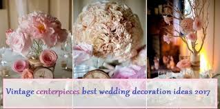 Vintage Wedding Centerpieces Vintage Centerpieces Best Wedding Decoration Ideas 2017 U2014 Decorationy