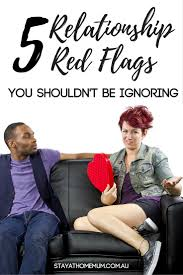 Flags And Things 5 Relationship Red Flags You Shouldn U0027t Be Ignoring Stay At Home Mum
