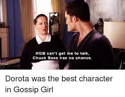 Gossip Girl Memes - kgb can t get me to talk chuck bass has no chance dorota was the