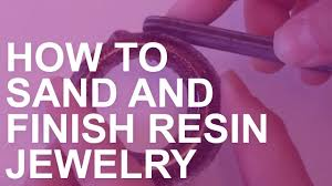 how to sand and finish resin jewelry youtube