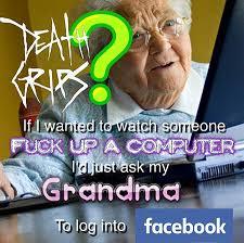 Computer Grandma Meme - death grips millions of dead posers know your meme