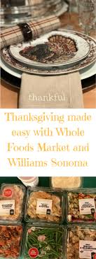 thanksgiving made easy with whole foods market and williams sonoma