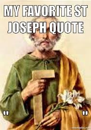 St Joe Memes - saint joseph great man who shows that actions can speak louder than