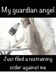Angel Meme - my guardian angel just filed a restraining order against me meme