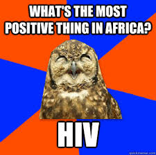 Most Offensive Memes Ever - what s the most positive thing in africa hiv offensive owl