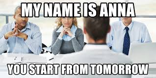 Anna Meme - my name is anna you start from tomorrow job interview meme
