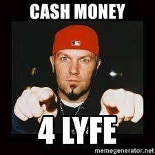 Cash Money Meme - cash money 4 lyfe fred durst meme generator