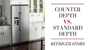 kitchen cabinet countertop depth counter depth vs standard depth refrigerators
