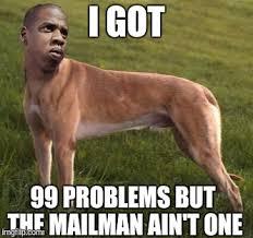 I Got 99 Problems Meme - jay z meme imgflip
